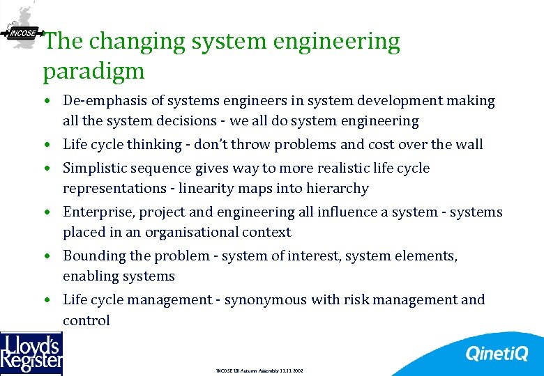 The changing system engineering paradigm • De-emphasis of systems engineers in system development making