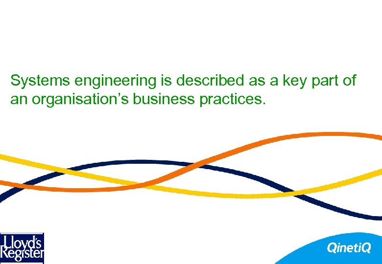 Systems engineering is described as a key part of an organisation's business practices.