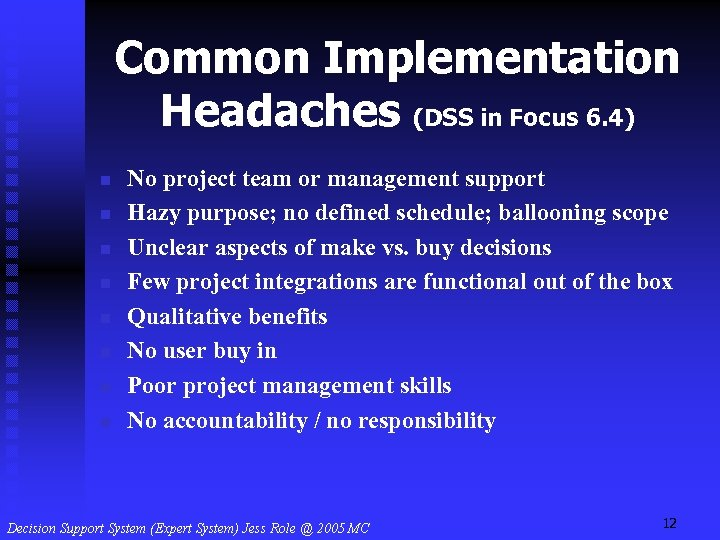 Common Implementation Headaches (DSS in Focus 6. 4) n n n n No project