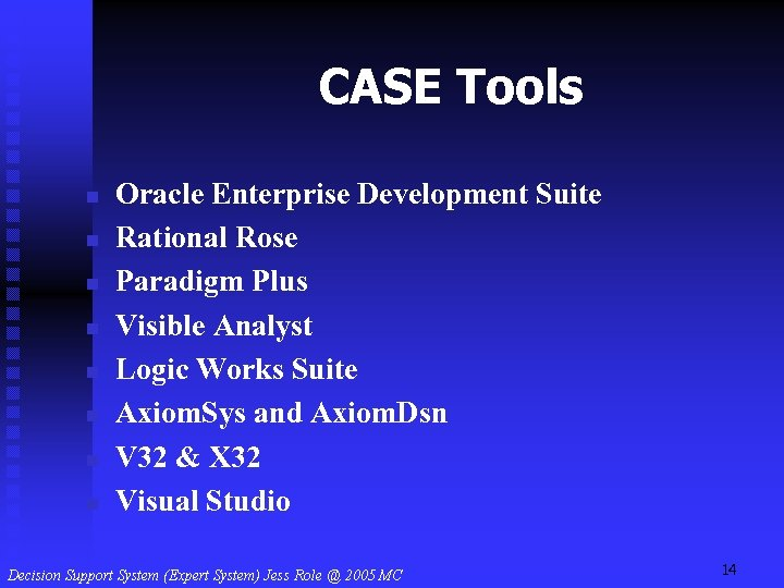 CASE Tools n n n n Oracle Enterprise Development Suite Rational Rose Paradigm Plus