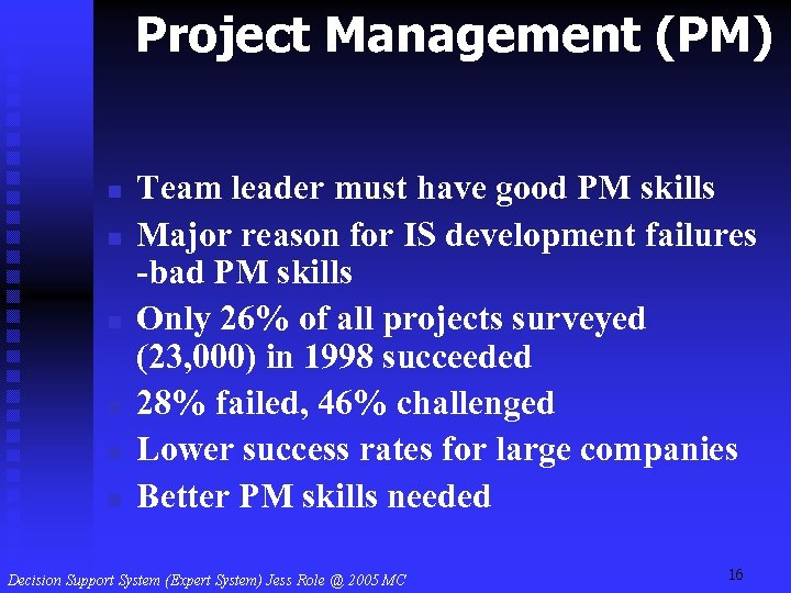 Project Management (PM) n n n Team leader must have good PM skills Major