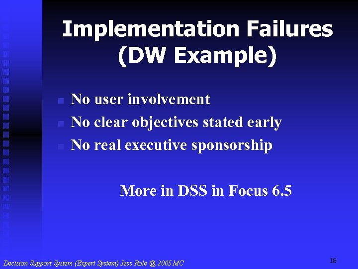 Implementation Failures (DW Example) n n n No user involvement No clear objectives stated
