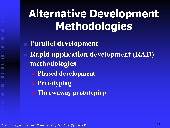 Alternative Development Methodologies n n Parallel development Rapid application development (RAD) methodologies n n