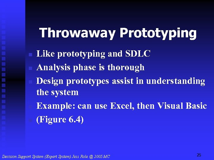 Throwaway Prototyping n n n Like prototyping and SDLC Analysis phase is thorough Design