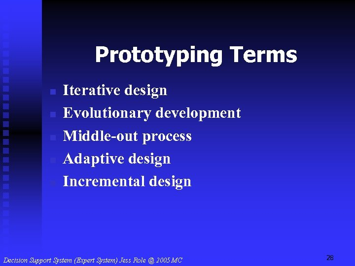 Prototyping Terms n n n Iterative design Evolutionary development Middle-out process Adaptive design Incremental