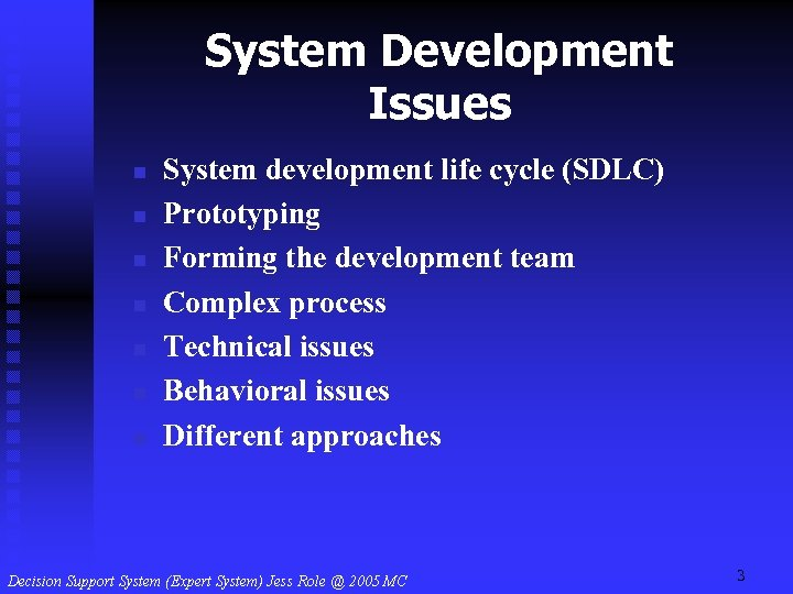 System Development Issues n n n n System development life cycle (SDLC) Prototyping Forming