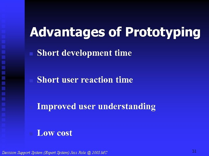 Advantages of Prototyping n Short development time n Short user reaction time n Improved
