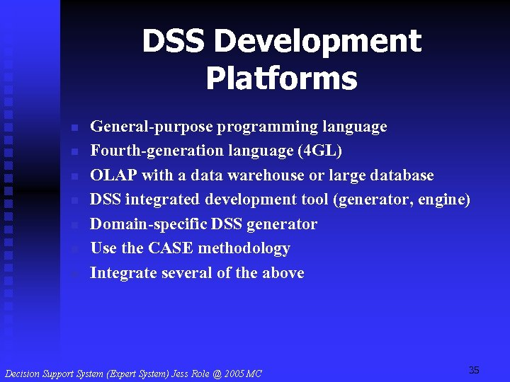 DSS Development Platforms n n n n General-purpose programming language Fourth-generation language (4 GL)