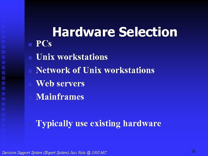 Hardware Selection n PCs Unix workstations Network of Unix workstations Web servers Mainframes n