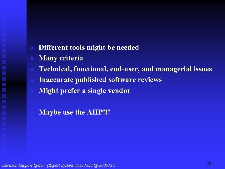 n Different tools might be needed Many criteria Technical, functional, end-user, and managerial issues