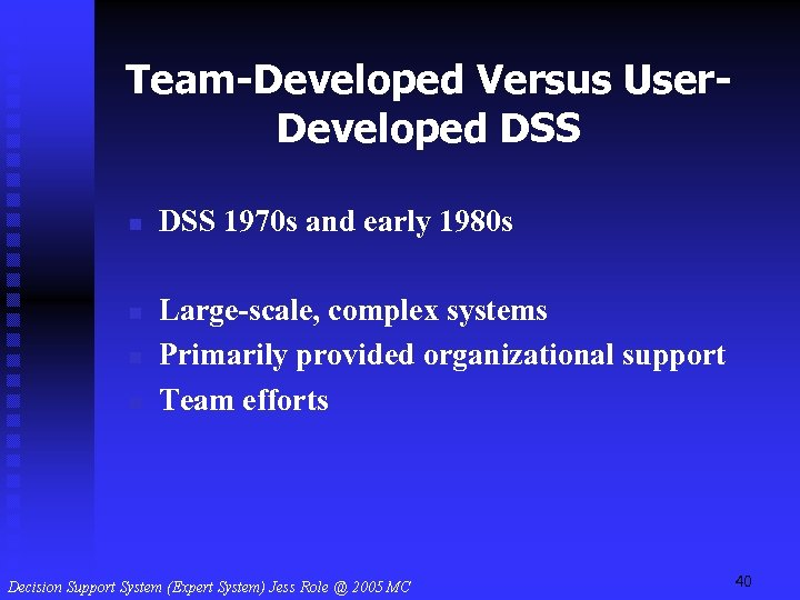 Team-Developed Versus User. Developed DSS n n DSS 1970 s and early 1980 s
