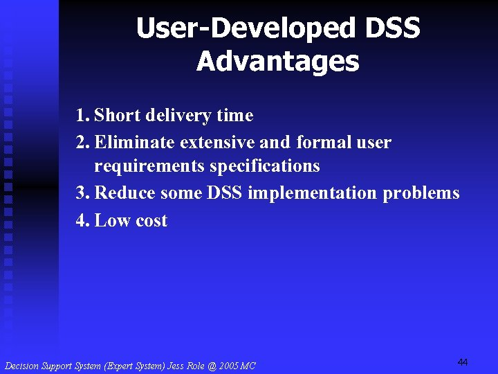 User-Developed DSS Advantages 1. Short delivery time 2. Eliminate extensive and formal user requirements