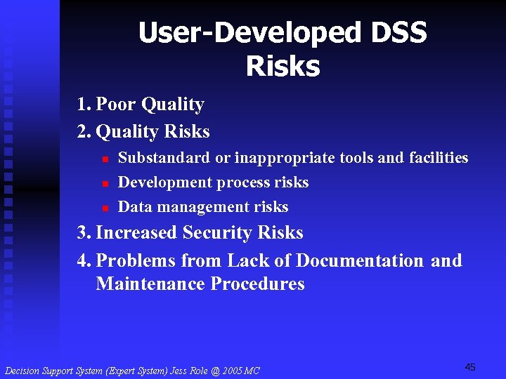 User-Developed DSS Risks 1. Poor Quality 2. Quality Risks n n n Substandard or