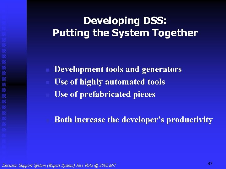Developing DSS: Putting the System Together n Development tools and generators Use of highly