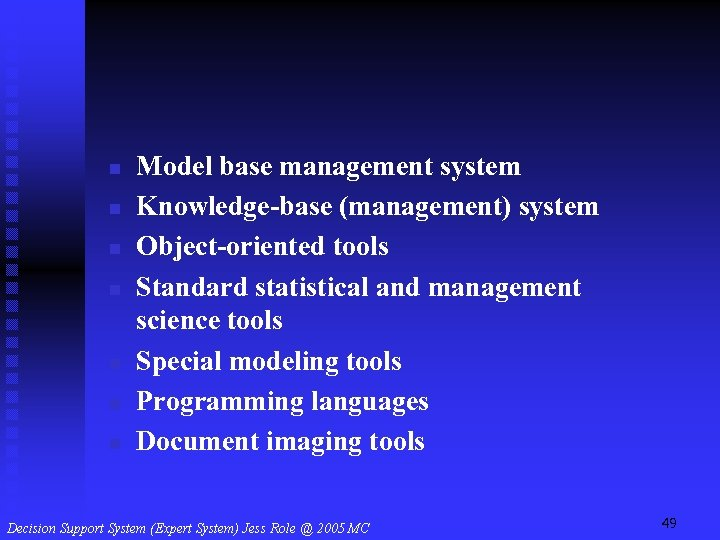 n n n n Model base management system Knowledge-base (management) system Object-oriented tools Standard