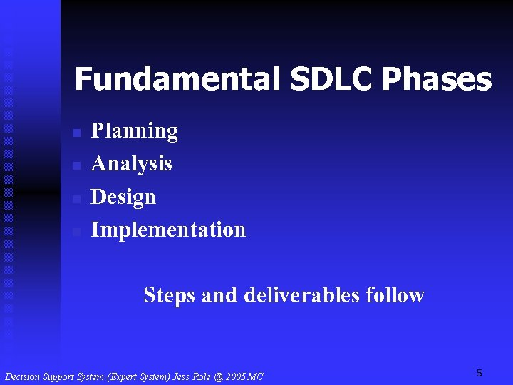 Fundamental SDLC Phases n n Planning Analysis Design Implementation Steps and deliverables follow 5
