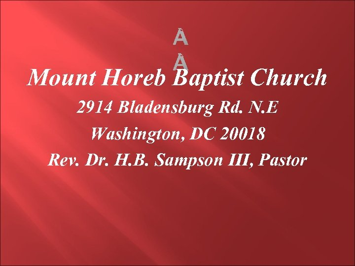Mount Horeb Baptist Church 2914 Bladensburg Rd. N. E Washington, DC 20018 Rev.