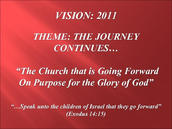 """VISION: 2011 THEME: THE JOURNEY CONTINUES… """"The Church that is Going Forward On Purpose"""