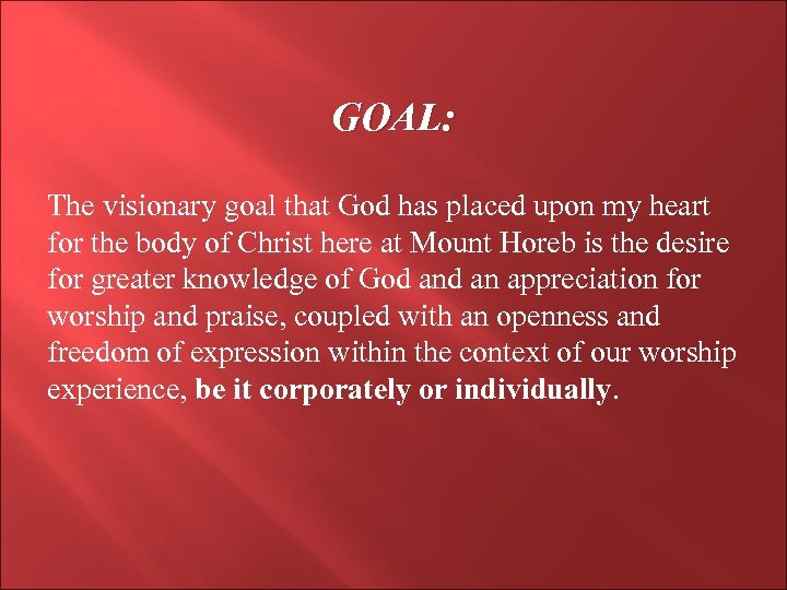 GOAL: The visionary goal that God has placed upon my heart for the body