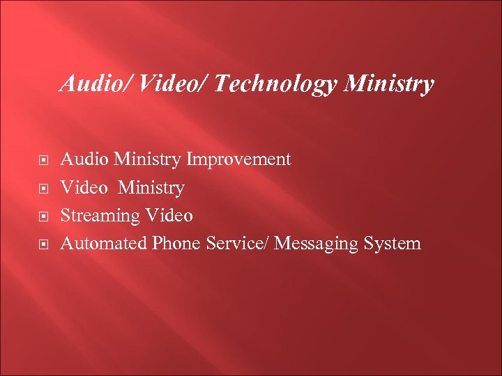 Audio/ Video/ Technology Ministry Audio Ministry Improvement Video Ministry Streaming Video Automated Phone Service/