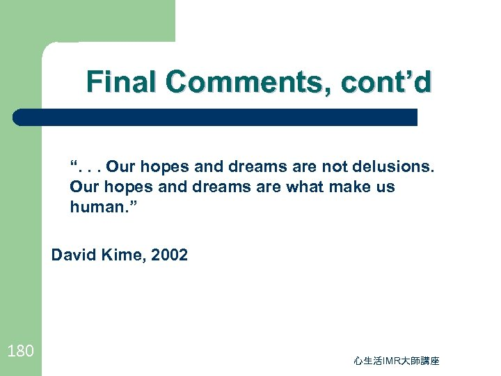 "Final Comments, cont'd "". . . Our hopes and dreams are not delusions. Our"