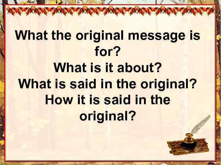 What the original message is for? What is it about? What is said in