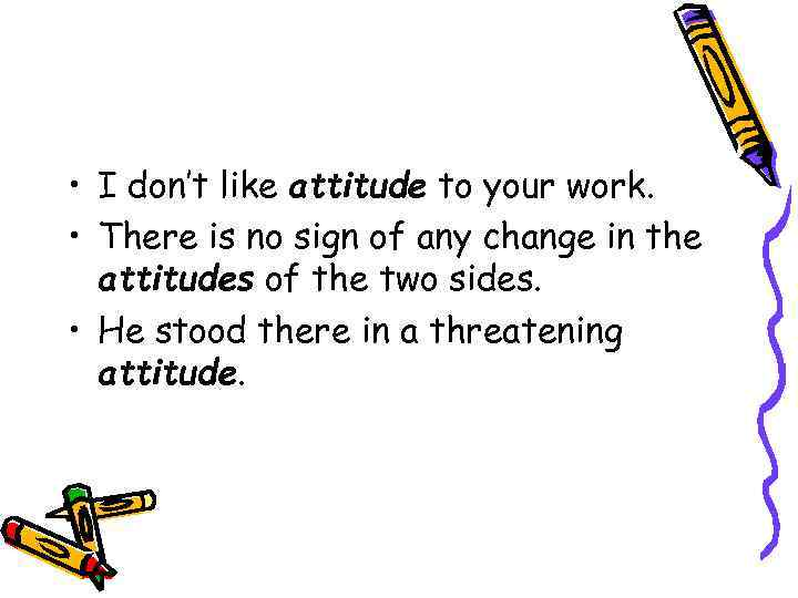 • I don't like attitude to your work. • There is no sign
