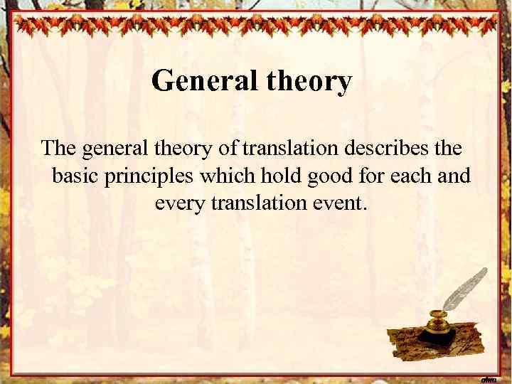General theory The general theory of translation describes the basic principles which hold good