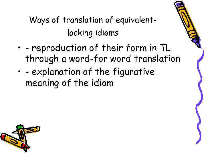 Ways of translation of equivalentlacking idioms • - reproduction of their form in TL