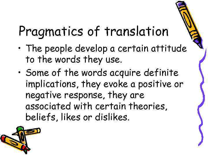 Pragmatics of translation • The people develop a certain attitude to the words they
