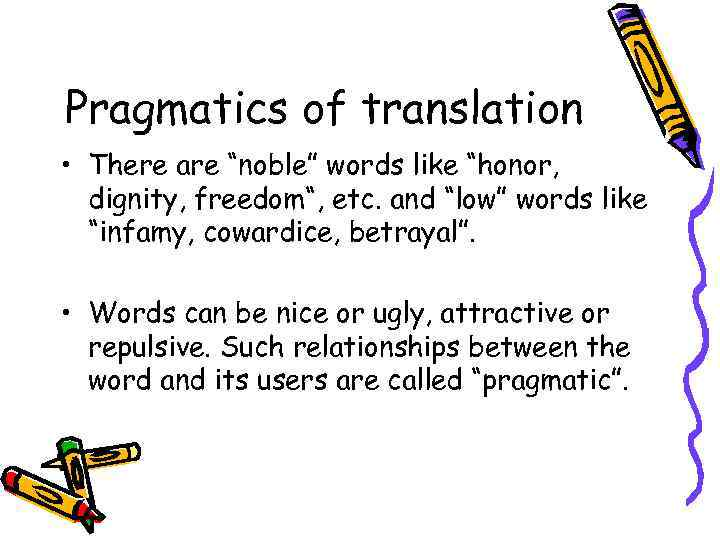 """Pragmatics of translation • There are """"noble"""" words like """"honor, dignity, freedom"""", etc. and"""