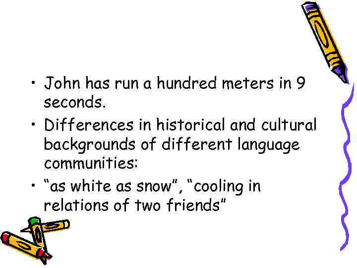 • John has run a hundred meters in 9 seconds. • Differences in