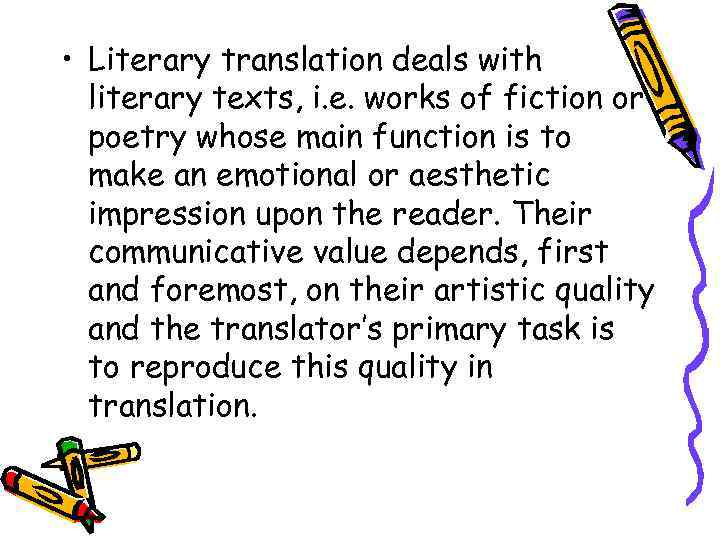 • Literary translation deals with literary texts, i. e. works of fiction or