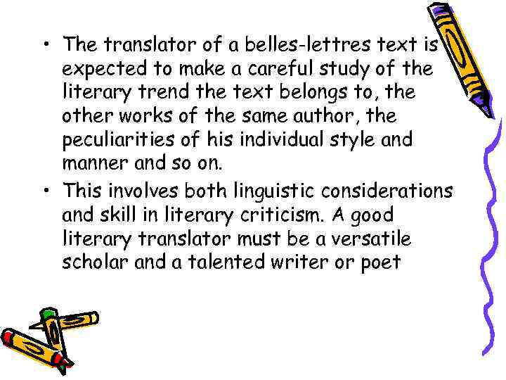 • The translator of a belles-lettres text is expected to make a careful