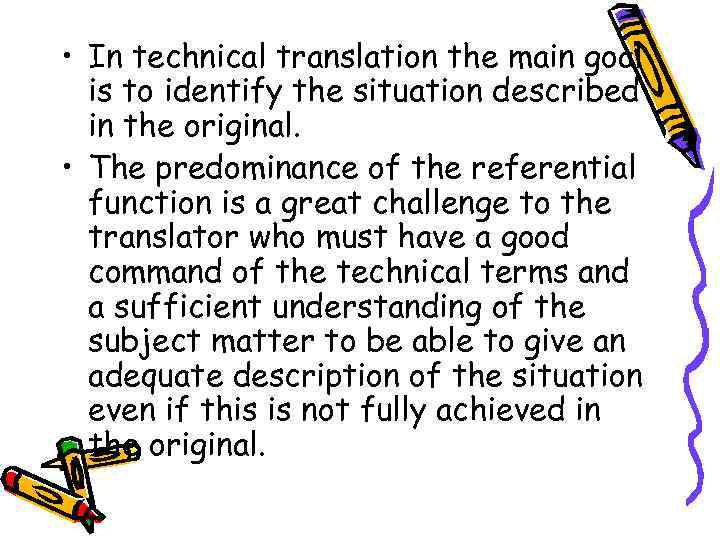 • In technical translation the main goal is to identify the situation described