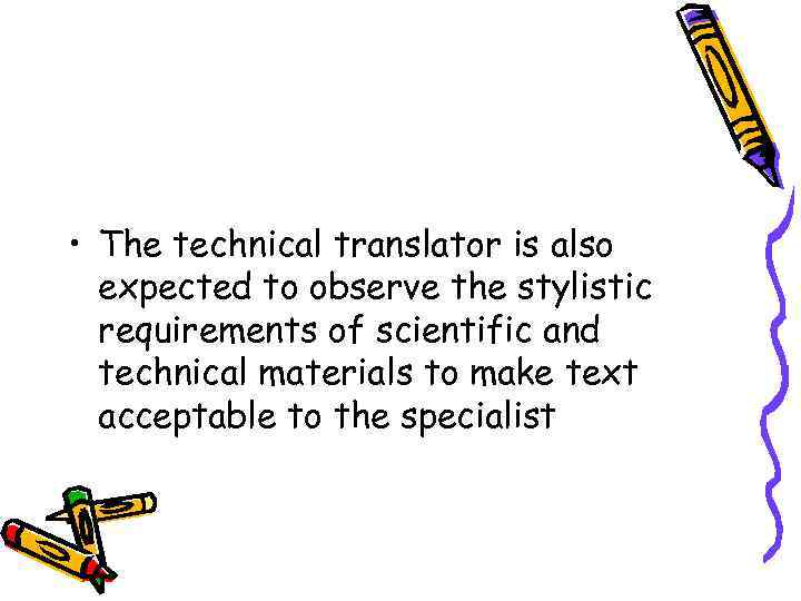• The technical translator is also expected to observe the stylistic requirements of