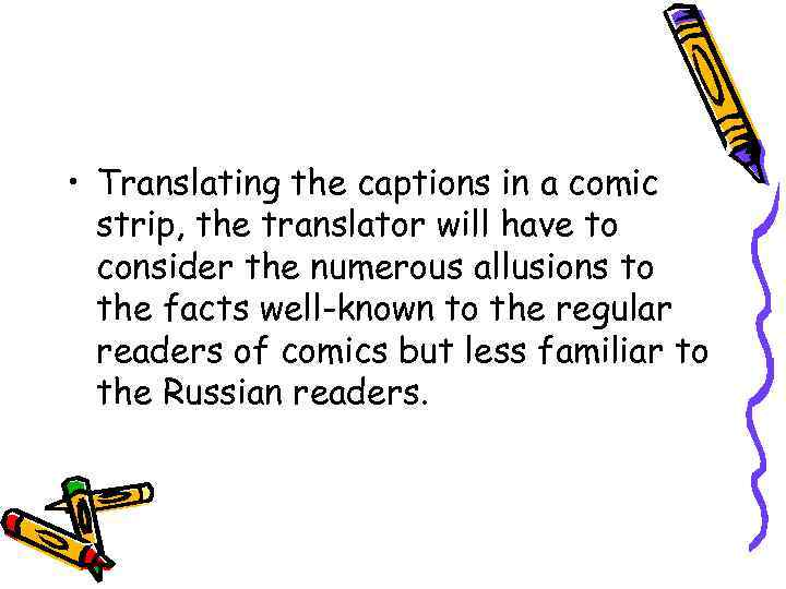 • Translating the captions in a comic strip, the translator will have to