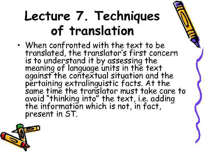 Lecture 7. Techniques of translation • When confronted with the text to be translated,