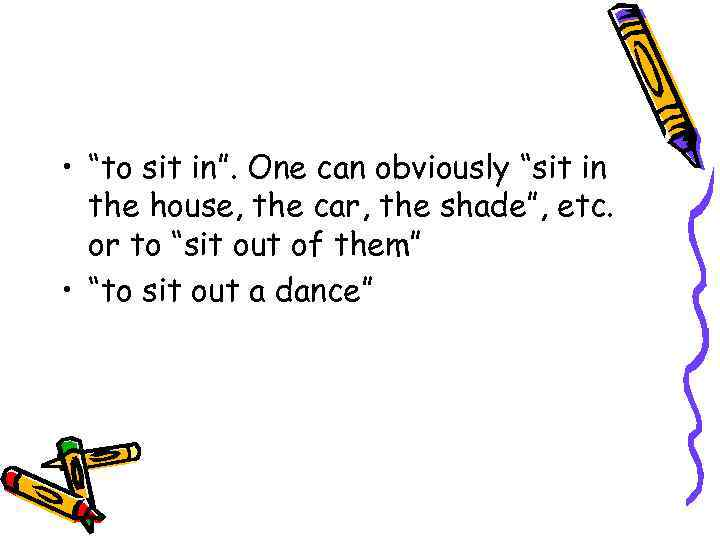 """• """"to sit in"""". One can obviously """"sit in the house, the car,"""