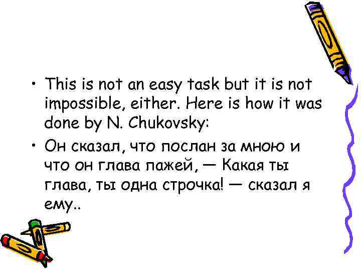 • This is not an easy task but it is not impossible, either.