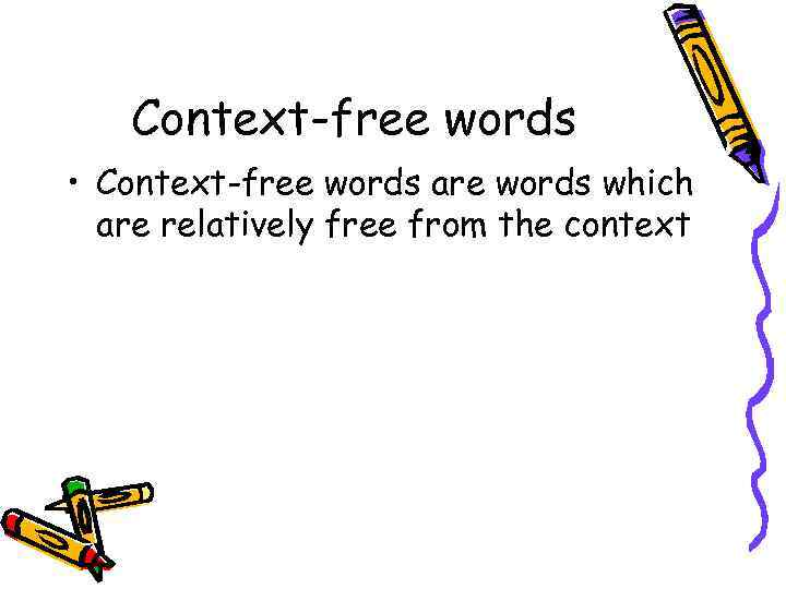 Context-free words • Context-free words are words which are relatively free from the context