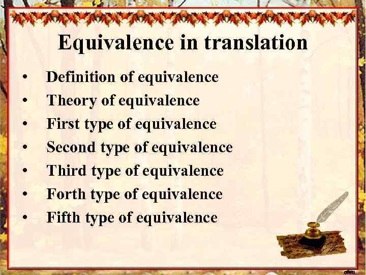 Equivalence in translation • • Definition of equivalence Theory of equivalence First type of