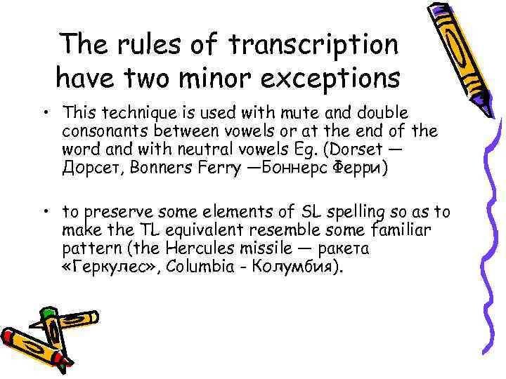 The rules of transcription have two minor exceptions • This technique is used with