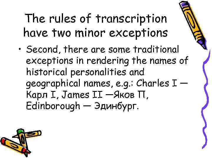 The rules of transcription have two minor exceptions • Second, there are some traditional