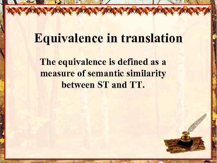 Equivalence in translation The equivalence is defined as a measure of semantic similarity between