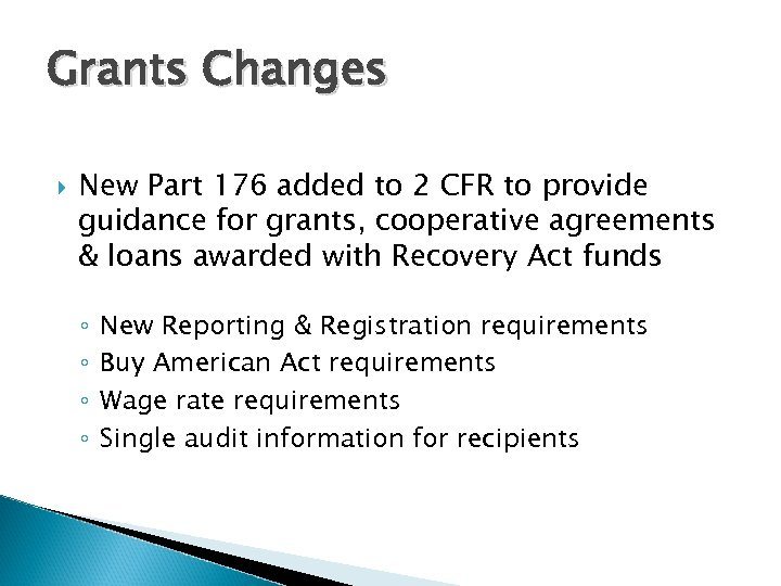 Grants Changes New Part 176 added to 2 CFR to provide guidance for grants,