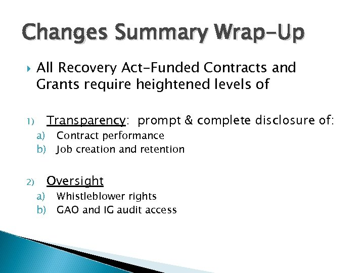 Changes Summary Wrap-Up 1) 2) All Recovery Act-Funded Contracts and Grants require heightened levels
