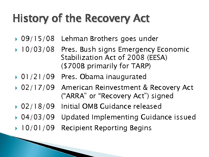 History of the Recovery Act 09/15/08 Lehman Brothers goes under 10/03/08 Pres. Bush signs