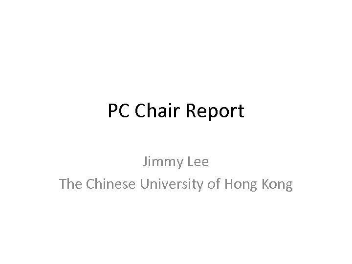 PC Chair Report Jimmy Lee The Chinese University of Hong Kong