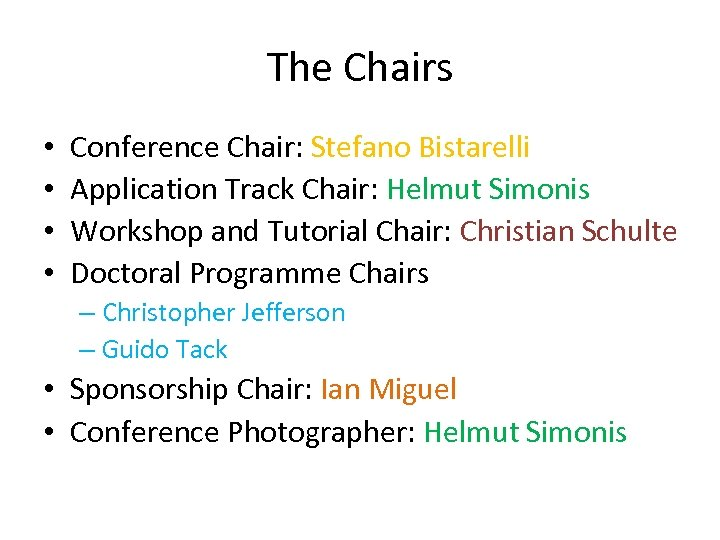 The Chairs • • Conference Chair: Stefano Bistarelli Application Track Chair: Helmut Simonis Workshop